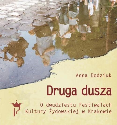 okładka Druga dusza. O dwudziestu Festiwalach Kultury Żydowskiej w Krakowie, Książka | Dodziuk Anna