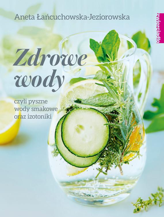 okładka Zdrowe wody czyli pyszne wody smakowe i izotonikiebook   epub, mobi   Aneta Łańcuchowska-Jeziorowska