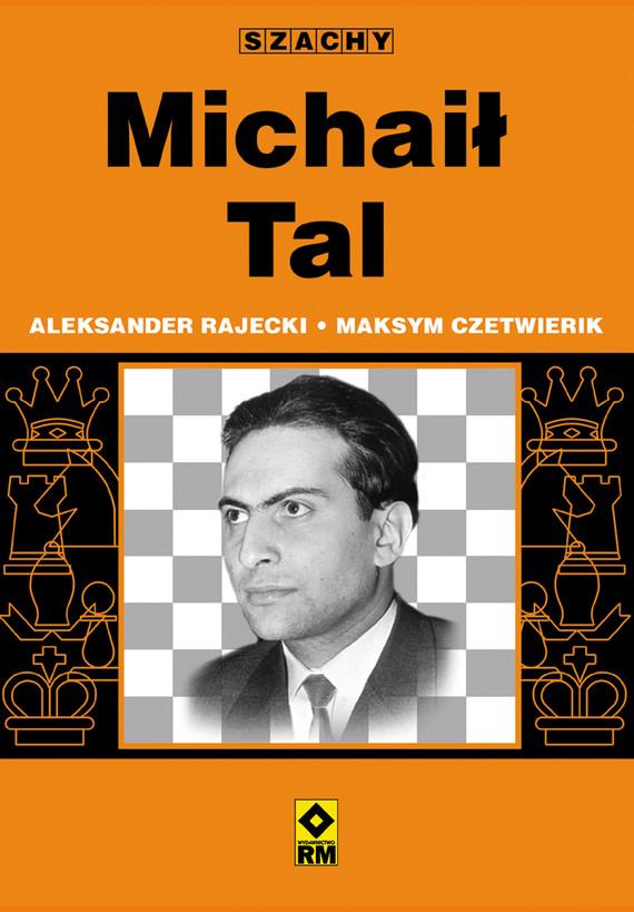 okładka Michaił Tal, Ebook | Aleksander Rajecki, Maksym Czetwierik