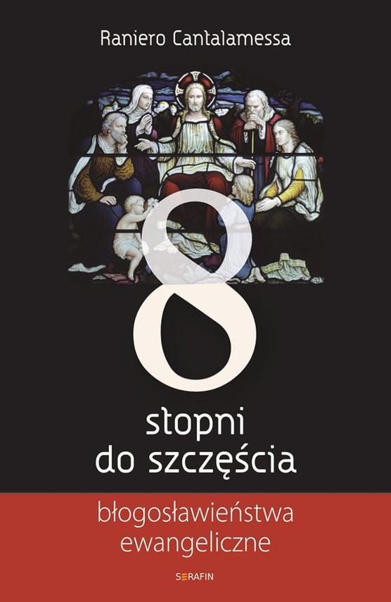 okładka 8 stopni do szczęścia. Błogosławieństwa ewangeliczneebook | epub, mobi | Raniero Cantalamessa