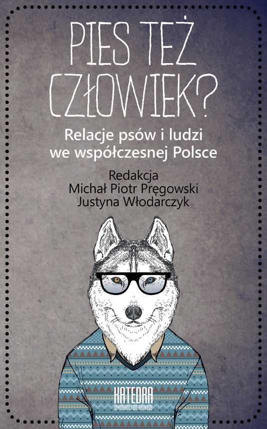 okładka Pies też człowiek? Relacje psów i ludzi we współczesnej Polsce, Ebook | Michał Piotr Pręgowski (red.), Justyna Włodarczyk (red.)