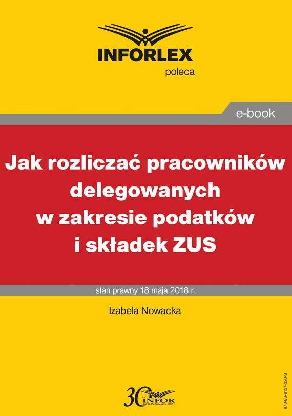 okładka Jak rozliczać pracowników delegowanych w zakresie podatków i składek, Ebook | Izabela  Nowacka