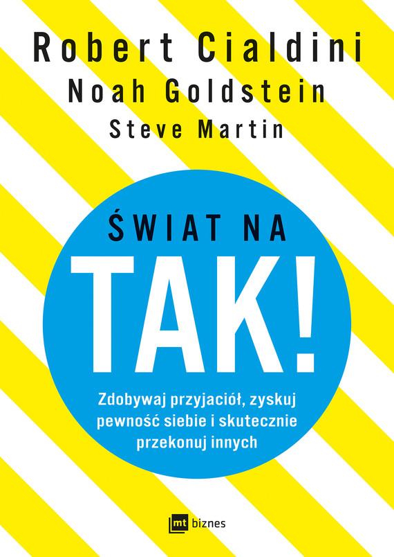 okładka Świat na TAK!ebook | epub, mobi | Robert B Cialdini, Noah Goldstein, Steve J. Martin