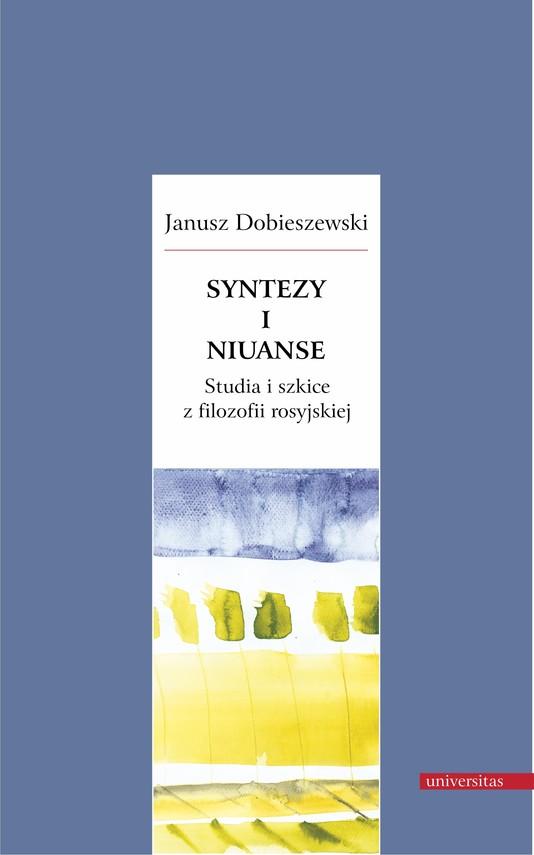 okładka Syntezy i niuanse. Studia i szkice z filozofii rosyjskiej, Ebook | Dobieszewski Janusz