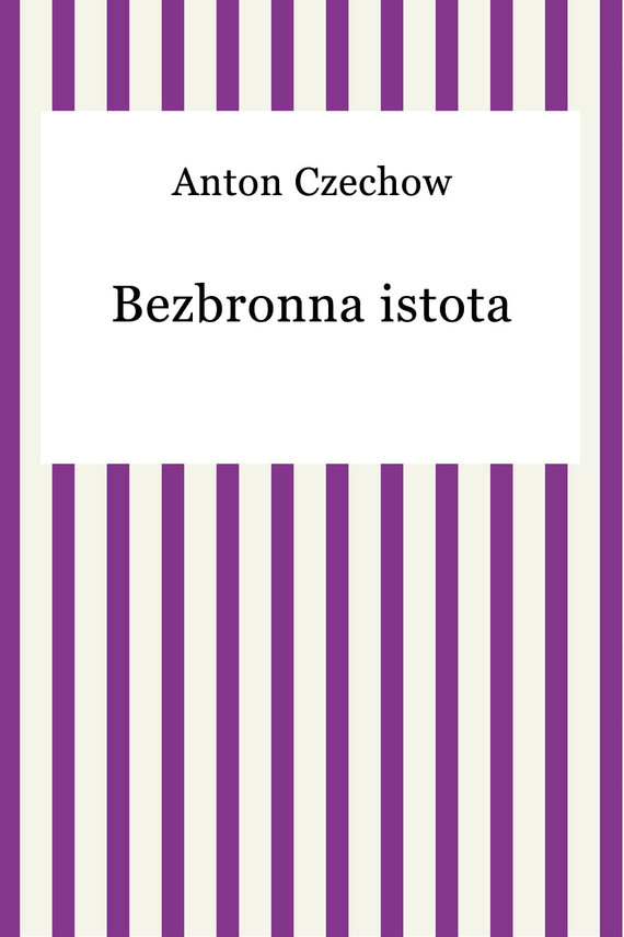 okładka Bezbronna istotaebook | epub, mobi | Anton Czechow