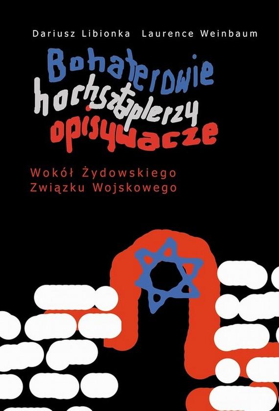 okładka Bohaterowie, hochsztaplerzy, opisywacze., Ebook | Dariusz Libionka, Laurence Weinbaum