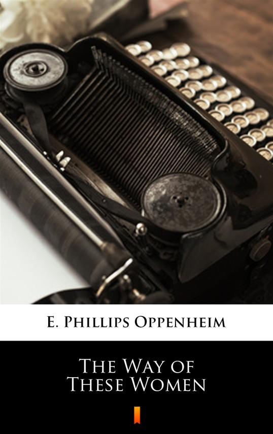 okładka The Way of These Women, Ebook   E. Phillips Oppenheim