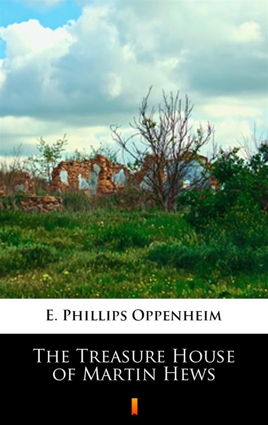 okładka The Treasure House of Martin Hews, Ebook   E. Phillips Oppenheim