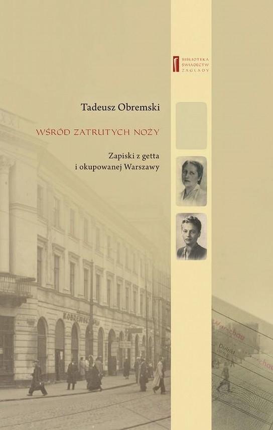 okładka Wśród zatrutych noży. Zapiski z getta i okupowanej Warszawy, Ebook | Agnieszka Haska, Tadeusz  Obremski