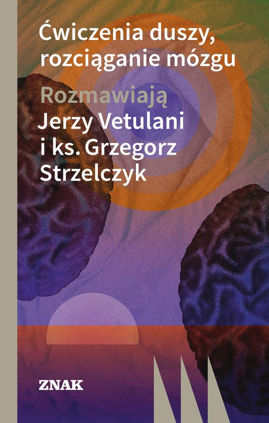 okładka Ćwiczenie duszy, rozciąganie mózguebook | epub, mobi | Jerzy  Vetulani, Grzegorz Strzelczyk