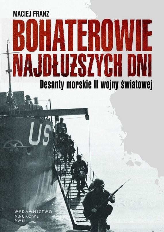 okładka Bohaterowie najdłuższych dni. Desanty morskie II wojny światowejebook | epub, mobi | Maciej Franz