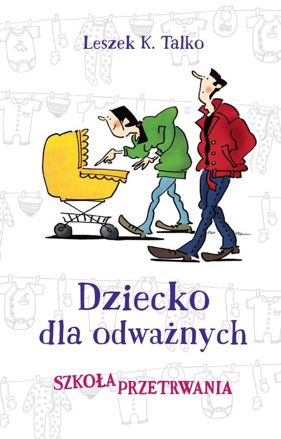 okładka Dziecko dla odważnych, Ebook   Leszek Talko