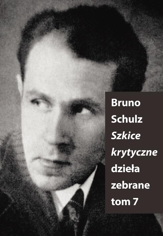 okładka Szkice krytyczne (Dzieła zebrane, t. 7)ebook | epub, mobi | Bruno Schulz