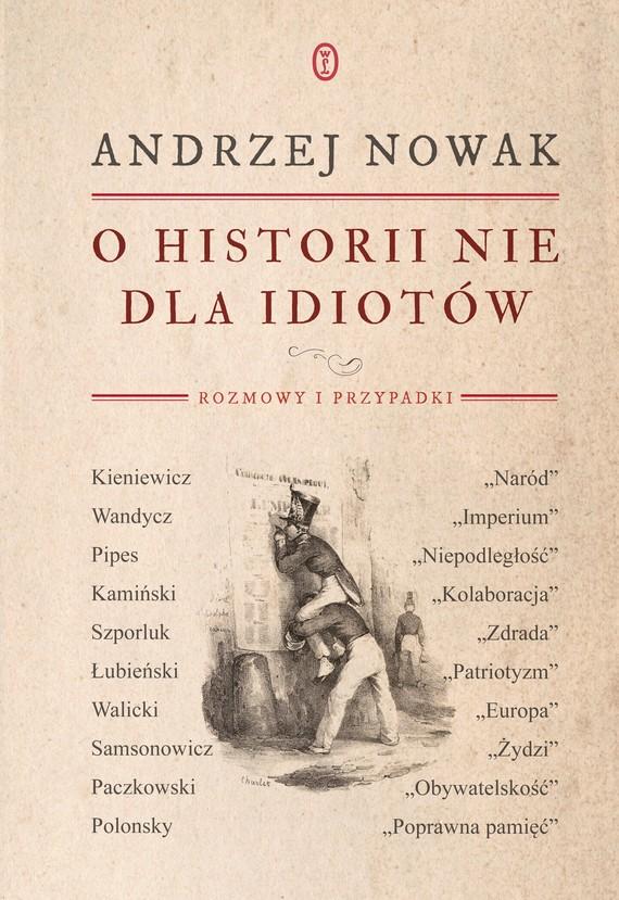 okładka O historii nie dla idiotówebook | epub, mobi | Andrzej Nowak