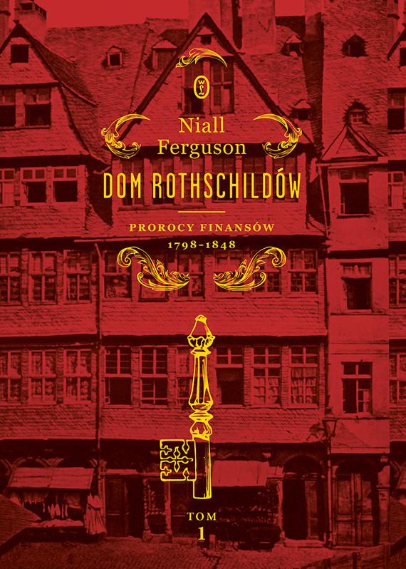 okładka Dom Rothschildów. Prorocy finansów 1798-1848, Ebook | Niall Ferguson