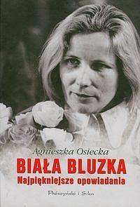 okładka Biała bluzka. Najpiękniejsze opowiadania, Ebook   Agnieszka Osiecka