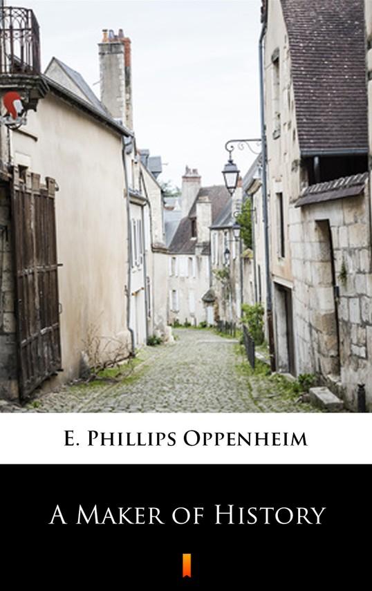 okładka A Maker of History, Ebook   E. Phillips Oppenheim