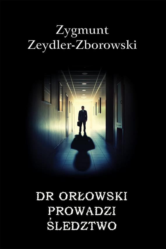okładka Kryminał (#34). Dr Orłowski prowadzi śledztwoebook | epub, mobi | Zygmunt Zeydler-Zborowski