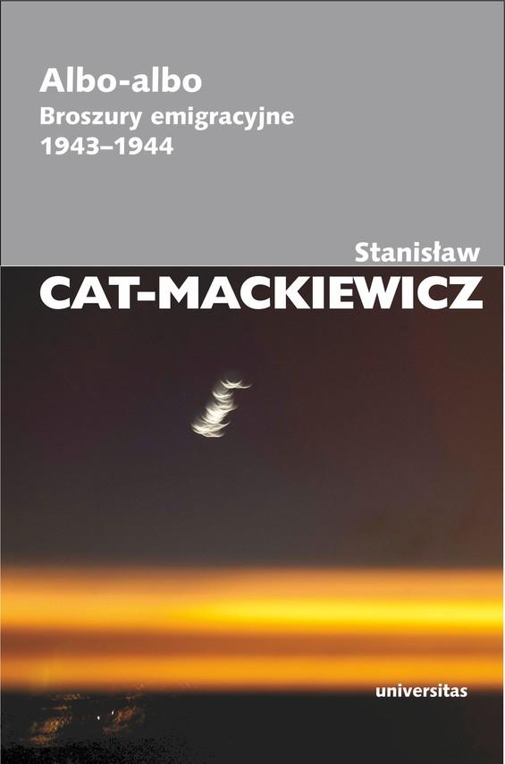 okładka Albo-albo. Broszury emigracyjne 1943-1944, Ebook | Stanisław Cat-Mackiewicz