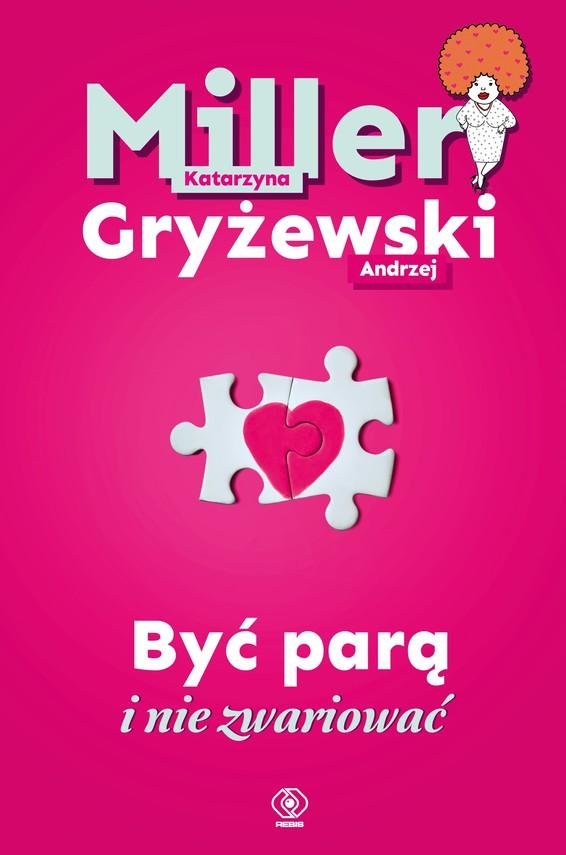 okładka Być parą i nie zwariować, Ebook | Katarzyna Miller, Andrzej Gryżewski