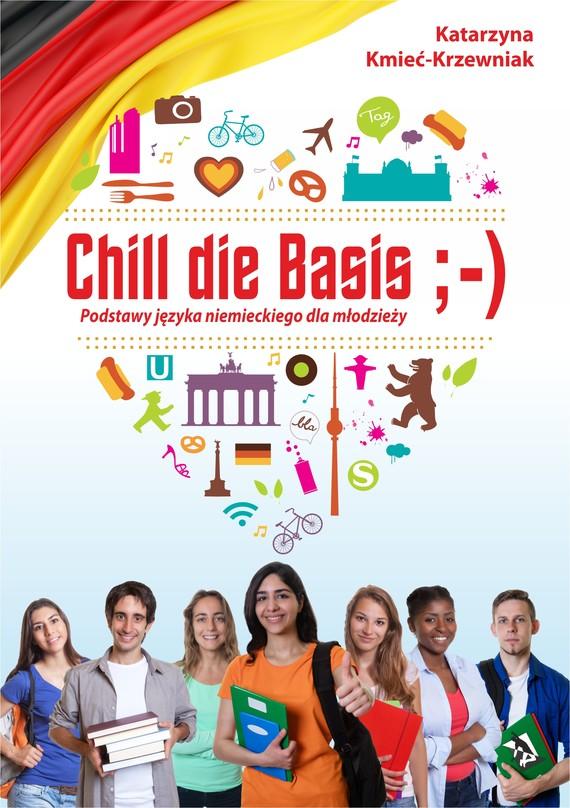 okładka Chill die Basis. Podstawy języka niemieckiego dla młodzieżyebook | epub, mobi | Katarzyna Kmieć-Krzewniak