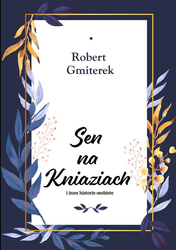 okładka Sen na Kniaziach i inne historie osobiste, Ebook   Robert Gmiterek