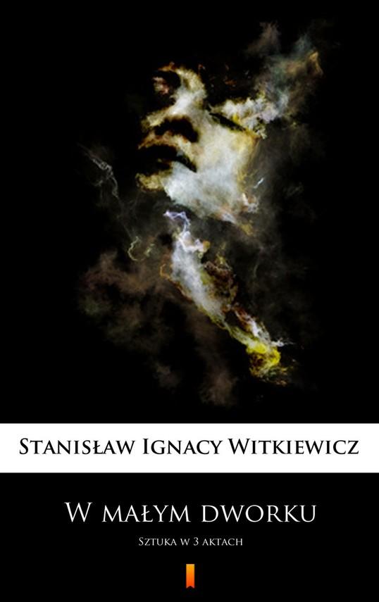 okładka W małym dworku. Sztuka w 3 aktachebook | epub, mobi | Stanisław Ignacy Witkiewicz