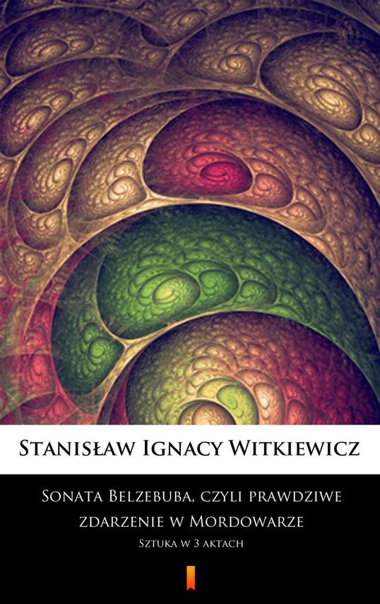 okładka Sonata Belzebuba, czyli Prawdziwe zdarzenie w Mordowarze. Sztuka w 3 aktachebook   epub, mobi   Stanisław Ignacy Witkiewicz