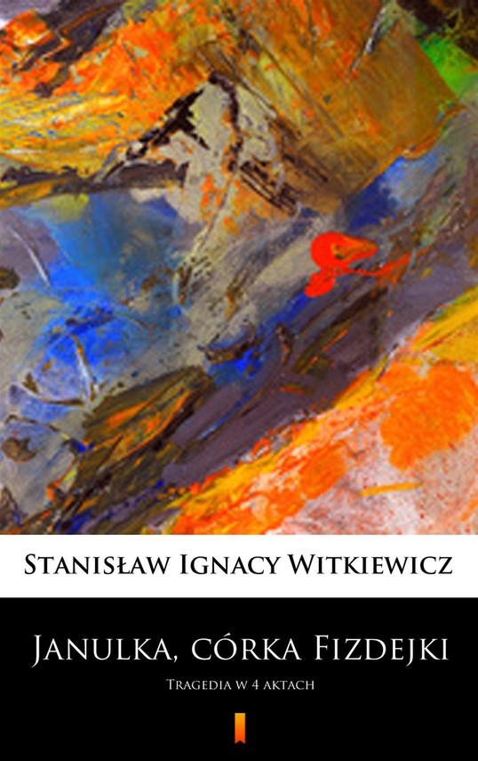 okładka Janulka, córka Fizdejki. Tragedia w 4 aktachebook | epub, mobi | Stanisław Ignacy Witkiewicz
