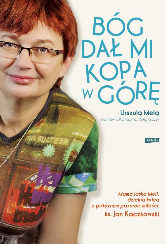 okładka Bóg dał mi kopa w góręebook | epub, mobi | Katarzyna Węglarczyk, Urszula Mela