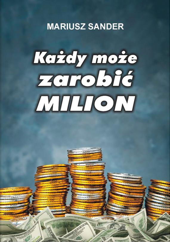 okładka Każdy może zarobić milion, Ebook | Mariusz  Sander