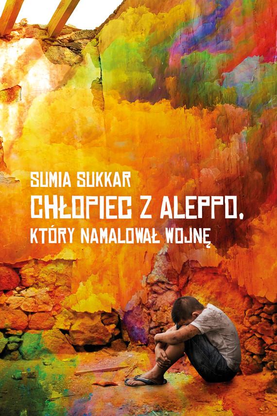 okładka Chłopiec z Aleppo, który namalował wojnęebook | epub, mobi | Sumia Sukkar