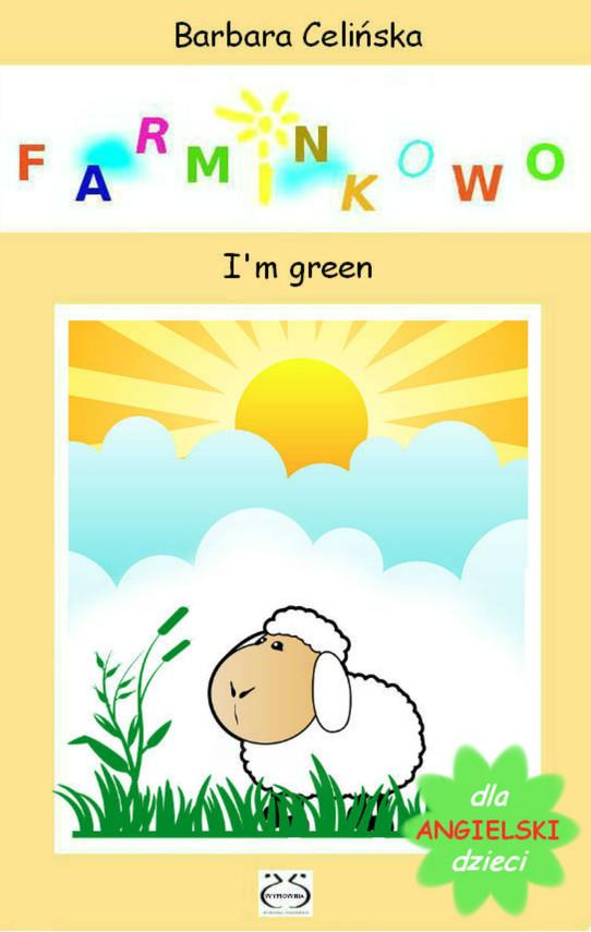 okładka Angielski dla dzieci. Farminkowo - I'm green, Ebook   Barbara Celińska
