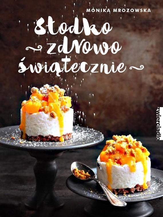okładka Słodko, zdrowo, świątecznieebook | epub, mobi | Monika  Mrozowska
