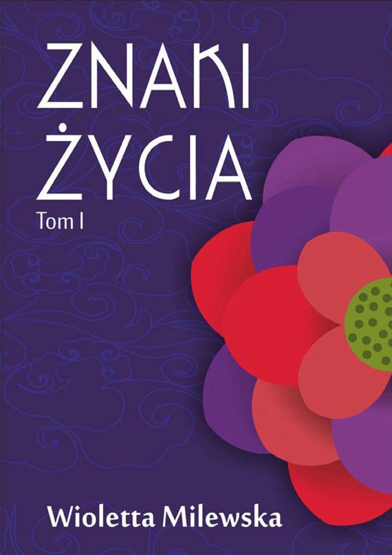 okładka Znaki życia. Tom I, Ebook | Wioletta   Milewska