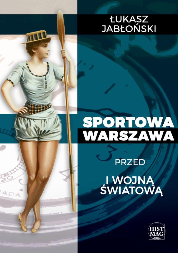 okładka Sportowa Warszawa przed I wojną światową, Ebook | Łukasz Jabłoński