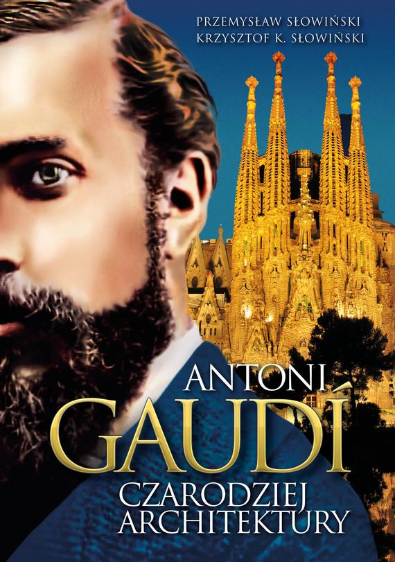 okładka Antoni Gaudi. Czarodziej architektury, Ebook | Przemysław Słowiński, Krzysztof K. Słowiński