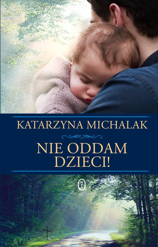 okładka Nie oddam dzieci!, Ebook | Katarzyna Michalak