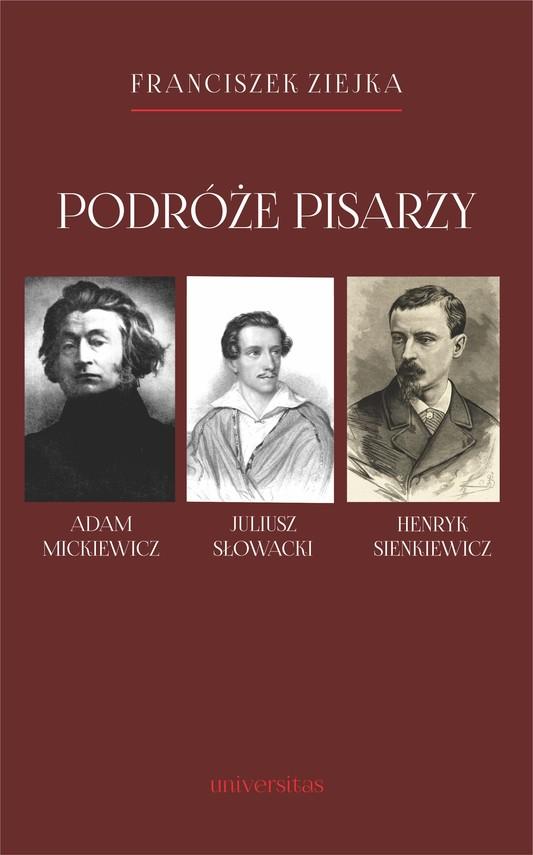 okładka Podróże pisarzy. Adam Mickiewicz, Juliusz Słowacki, Henryk Sienkiewicz i inni, Ebook   Ziejka Franciszek