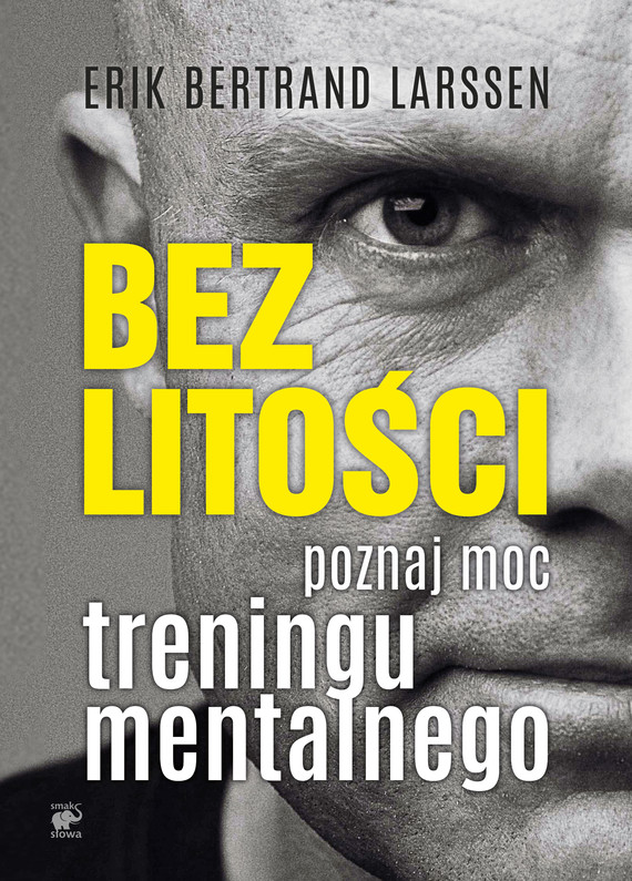okładka Bez litości. Poznaj moc treningu mentalnego, Ebook | Erik Bertrand Larssen