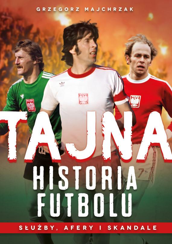 okładka Tajna historia futbolu, Ebook | Grzegorz Majchrzak