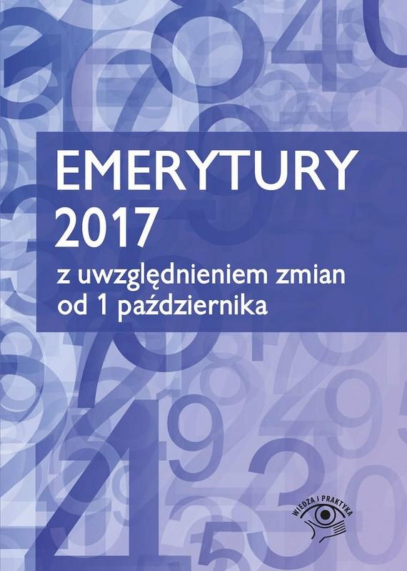 okładka Emerytury 2017 z uwzględnieniem zmian od 1 października 2017, Ebook | Praca zbiorowa
