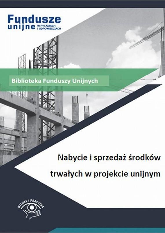 okładka Nabycie i sprzedaż środków trwałych w projekcie unijnym, Ebook | Katarzyna  Trzpioła, Marek  Dominik Peda