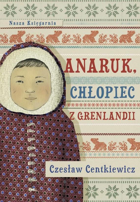 okładka Anaruk, chłopiec z Grenlandiiebook   epub, mobi   Czesław Centkiewicz