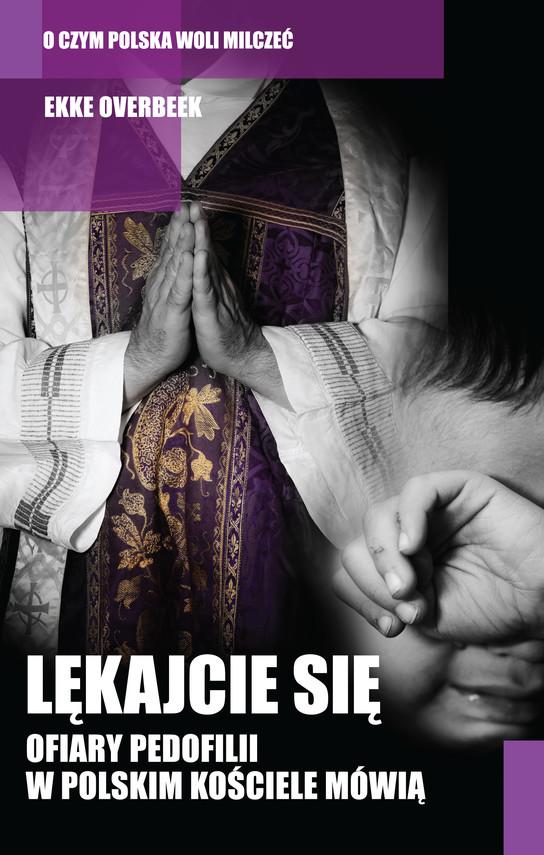 okładka Lękajcie się. Ofiary pedofilii w polskim Kościele mówiąebook | epub, mobi | Ekke Overbeek
