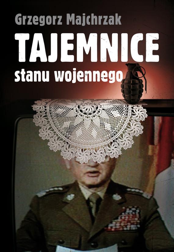 okładka Tajemnice stanu wojennego, Ebook | Grzegorz Majchrzak