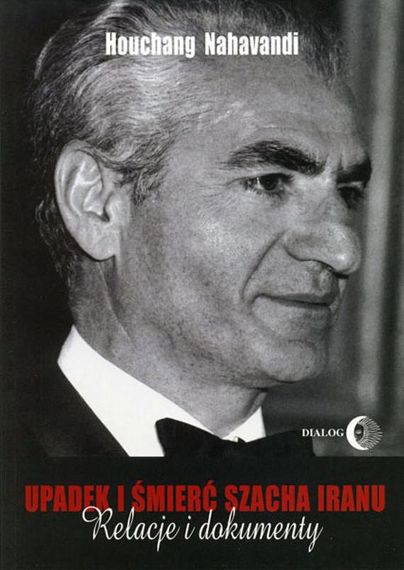 okładka Upadek i śmierć szacha Iranu. Relacje i dokumenty, Ebook | Houchang Nahavandi