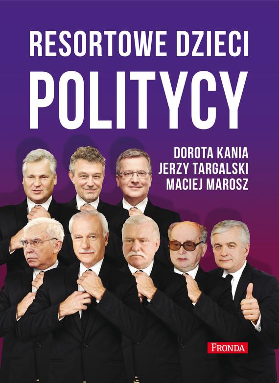 okładka Resortowe dzieci (#3). Resortowe dzieci. Politycy, Ebook   Dorota Kania, Maciej Marosz, Jerzy Targalski