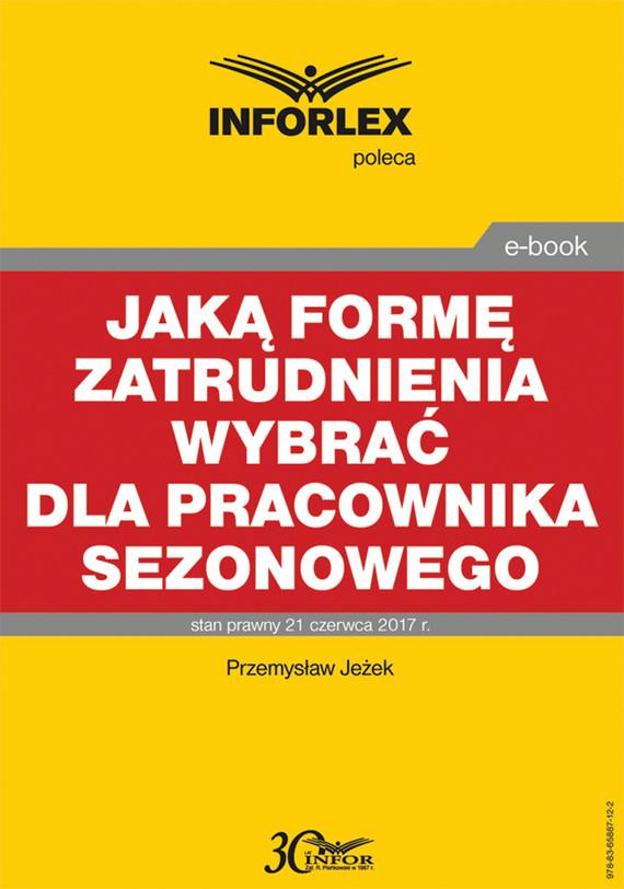 okładka Jaką formę zatrudnienia wybrać dla pracownika sezonowego, Ebook | Przemysław Jeżek