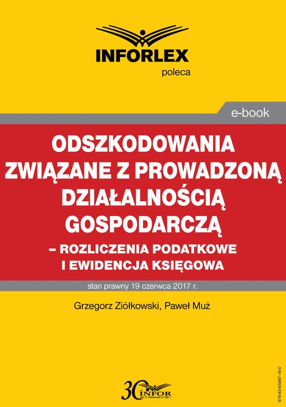 okładka Odszkodowania związane z prowadzoną działalnością gospodarczą -rozliczenia podatkowe i ewidencja księgowa, Ebook   Grzegorz Ziółkowski, Paweł Muż